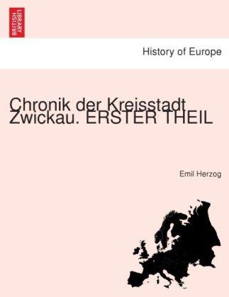 Chronik der Kreisstadt Zwickau. ERSTER THEIL al...
