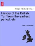 History of the British Turf from the earliest period, etc. Vol. II.