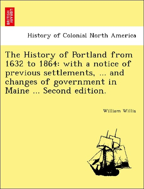 The History of Portland from 1632 to 1864: with a notice of previous settlements, ... and changes of government in Maine ... Second edition. als Taschenbuch