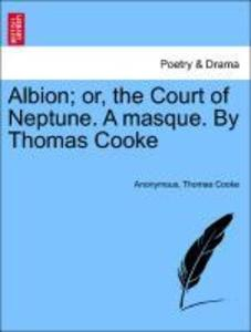 Albion; or, the Court of Neptune. A masque. By Thomas Cooke als Taschenbuch