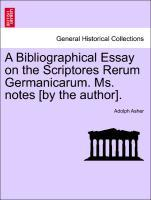 A Bibliographical Essay on the Scriptores Rerum Germanicarum. Ms. notes [by the author]. als Taschenbuch