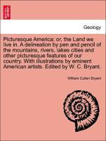 Picturesque America; or, the Land we live in. A delineation by pen and pencil of the mountains, rivers, lakes cities and other picturesque features of our country. With illustrations by eminent American artists. Edited by W. C. Bryant. als Taschenbuch