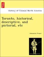 Toronto, historical, descriptive, and pictorial, etc als Taschenbuch