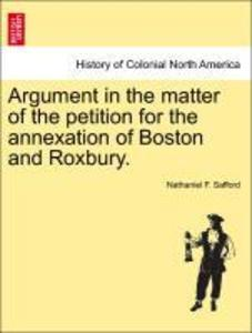 Argument in the matter of the petition for the annexation of Boston and Roxbury. als Taschenbuch