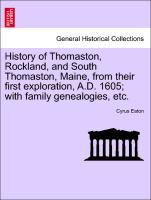 History of Thomaston, Rockland, and South Thomaston, Maine, from their first exploration, A.D. 1605; with family genealogies, etc. Vol. II. als Taschenbuch