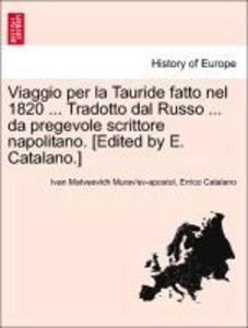 Viaggio per la Tauride fatto nel 1820 ... Tradotto dal Russo ... da pregevole scrittore napolitano. [Edited by E. Catalano.] als Taschenbuch