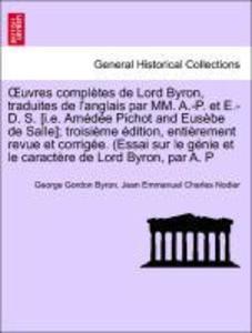 OEuvres complètes de Lord Byron, traduites de l'anglais par MM. A.-P. et E.-D. S. [i.e. Amédée Pichot and Eusèbe de Salle]; troisième édition, entièrement revue et corrigée. (Essai sur le génie et le caractère de Lord Byron, par A. P als Taschenbuch