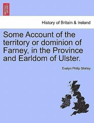 Some Account of the territory or dominion of Farney, in the Province and Earldom of Ulster. als Taschenbuch