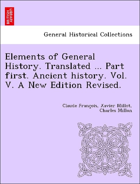 Elements of General History. Translated ... Part first. Ancient history. Vol. V. A New Edition Revised. als Taschenbuch