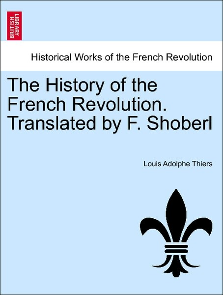 The History of the French Revolution. Translated by F. Shoberl Vol. III. als Taschenbuch von Louis Adolphe Thiers