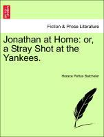 Jonathan at Home: or, a Stray Shot at the Yankees. als Taschenbuch von Horace Pettus Batcheler