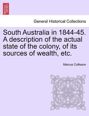 South Australia in 1844-45. A description of the actual state of the colony, of its sources of wealth, etc. als Taschenbuch