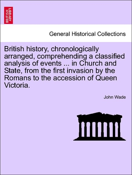 British history, chronologically arranged, comprehending a classified analysis of events ... in Church and State, from the first invasion by the Romans to the accession of Queen Victoria. als Taschenbuch
