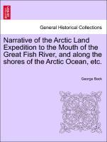Narrative of the Arctic Land Expedition to the Mouth of the Great Fish River, and along the shores of the Arctic Ocean, etc. als Taschenbuch