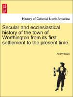 Secular and ecclesiastical history of the town of Worthington from its first settlement to the present time. als Taschenbuch