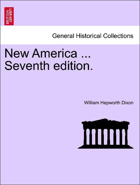 New America ... Seventh edition. VOL.I als Taschenbuch von William Hepworth Dixon