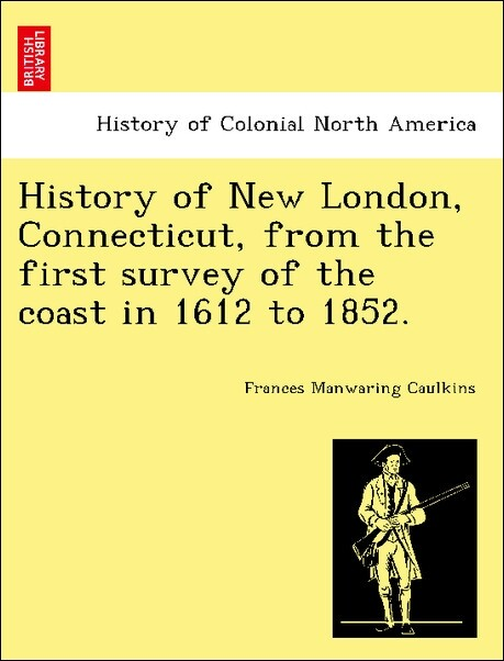 History of New London, Connecticut, from the first survey of the coast in 1612 to 1852. als Taschenbuch von Frances Manwaring Caulkins
