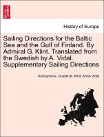 Sailing Directions for the Baltic Sea and the Gulf of Finland. By Admiral G. Klint. Translated from the Swedish by A. Vidal. Supplementary Sailing Directions als Taschenbuch