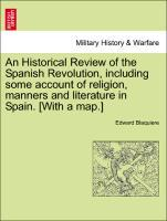 An Historical Review of the Spanish Revolution, including some account of religion, manners and literature in Spain. [With a map.] als Taschenbuch
