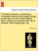 The Naval Temple: containing a complete history of the battles fought by the Navy of the United States from 1794 to the present time. By H. Kimball. With engravings, etc als Taschenbuch
