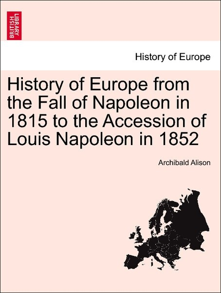 History of Europe from the Fall of Napoleon in 1815 to the Accession of Louis Napoleon in 1852 Vol. III. als Taschenbuch