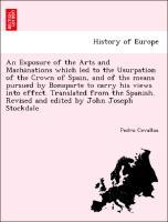 An Exposure of the Arts and Machinations which led to the Usurpation of the Crown of Spain, and of the means pursued by Bonaparte to carry his views into effect. Translated from the Spanish. Revised and edited by John Joseph Stockdale als Taschenbuch
