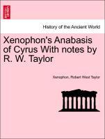 Xenophon's Anabasis of Cyrus With notes by R. W. Taylor als Taschenbuch