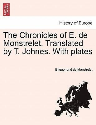 The Chronicles of E. de Monstrelet. Translated by T. Johnes. With plates. Vol. V. als Taschenbuch