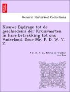 Nieuwe Bijdrage tot de geschiedenis der Kruisvaarten in hare betrekking tot ons Vaderland. Door Mr. P. D. W. V. Z. [i.e. P. de Wakker van Zon.] als Taschenbuch