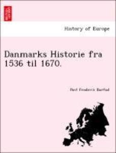 Danmarks Historie fra 1536 til 1670. als Taschenbuch