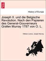 Joseph II. und die Belgische Revolution. Nach den Papieren des General-Gouverneurs Grafen Murray 1787 von O. L. als Taschenbuch