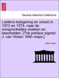 Leidens belegering en ontzet in 1573 en 1574, naar de oorspronkelijke stukken en bescheiden. [The preface signed: J. van Vloten. With maps.] als Taschenbuch