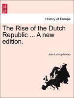The Rise of the Dutch Republic ... A new edition. als Taschenbuch