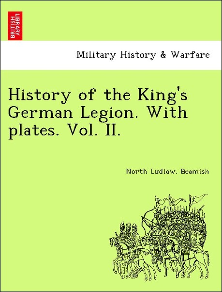 History of the King's German Legion. With plates. Vol. II. als Taschenbuch