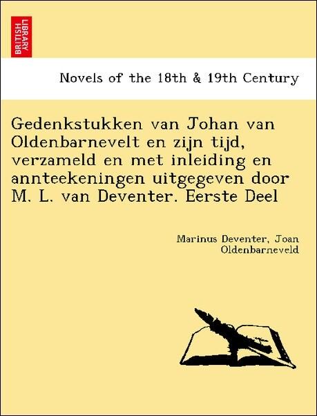 Gedenkstukken van Johan van Oldenbarnevelt en zijn tijd, verzameld en met inleiding en annteekeningen uitgegeven door M. L. van Deventer. Eerste Deel als Taschenbuch