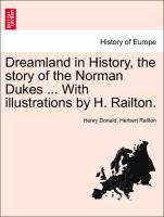 Dreamland in History, the story of the Norman Dukes ... With illustrations by H. Railton. als Taschenbuch