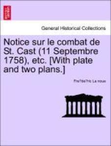 Notice sur le combat de St. Cast (11 Septembre 1758), etc. [With plate and two plans.] als Taschenbuch