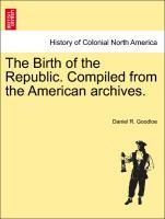 The Birth of the Republic. Compiled from the American archives. als Taschenbuch