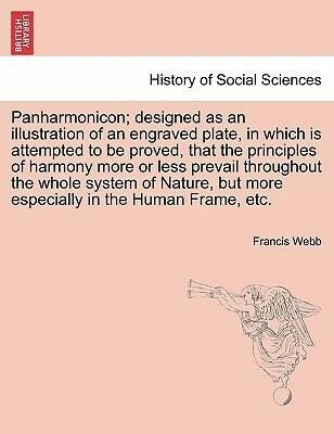 Panharmonicon; designed as an illustration of an engraved plate, in which is attempted to be proved, that the principles of harmony more or less p...