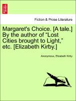 "Margaret's Choice. [A tale.] By the author of ""Lost Cities brought to Light,"" etc. [Elizabeth Kirby.] als Taschenbuch"