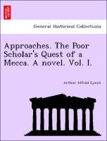 Approaches. The Poor Scholar´s Quest of a Mecca. A novel. Vol. I. als Taschenbuch von Arthur Alfred Lynch
