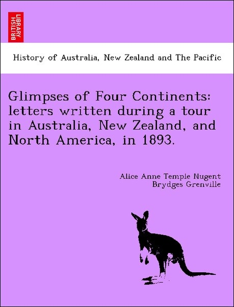 Glimpses of Four Continents: letters written during a tour in Australia, New Zealand, and North America, in 1893. als Taschenbuch von Alice Anne T...