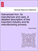 Galvanized Iron. Its manufacture and uses. A de...