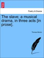 The slave; a musical drama, in three acts [in p...