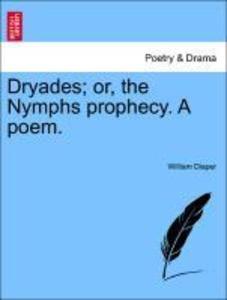 Dryades; or, the Nymphs prophecy. A poem. als Taschenbuch von William Diaper