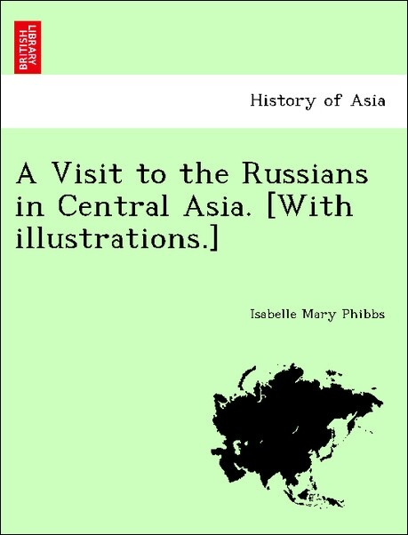A Visit to the Russians in Central Asia. [With ...