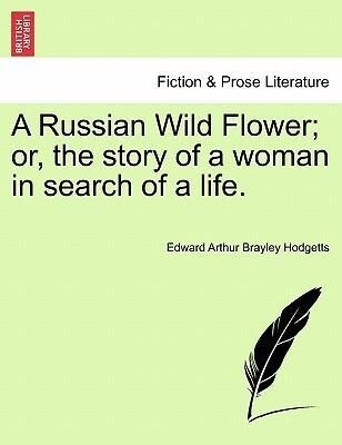 A Russian Wild Flower; or, the story of a woman...