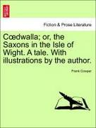 Coedwalla; or, the Saxons in the Isle of Wight. A tale. With illustrations by the author.