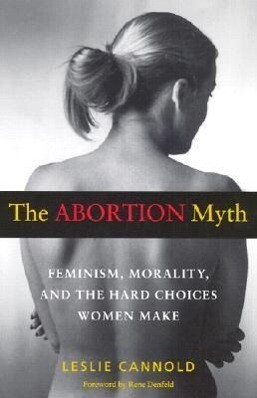 The Abortion Myth: Feminism, Morality, and the Hard Choices Women Make als Taschenbuch