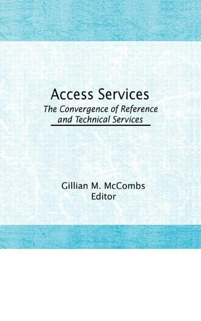 Access Services:: The Convergence of Reference and Technical Services als Buch